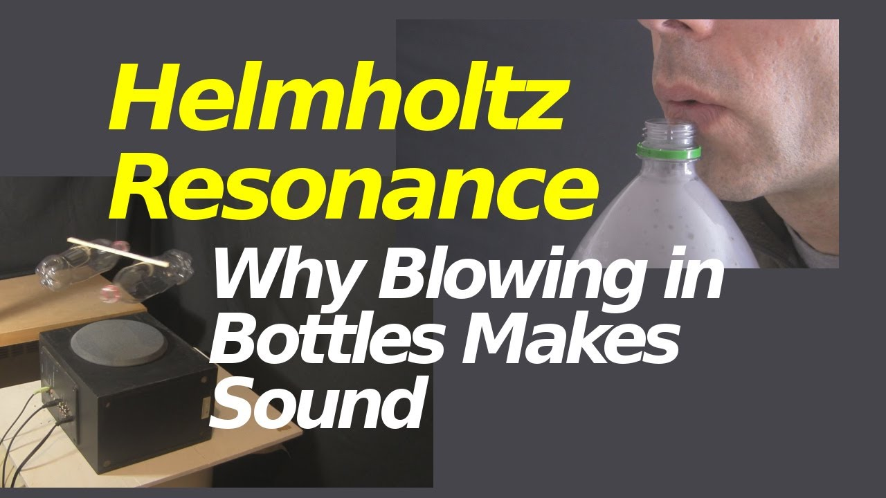 Why Blowing in Bottles Makes Sound and Helmholtz Resonance 2
