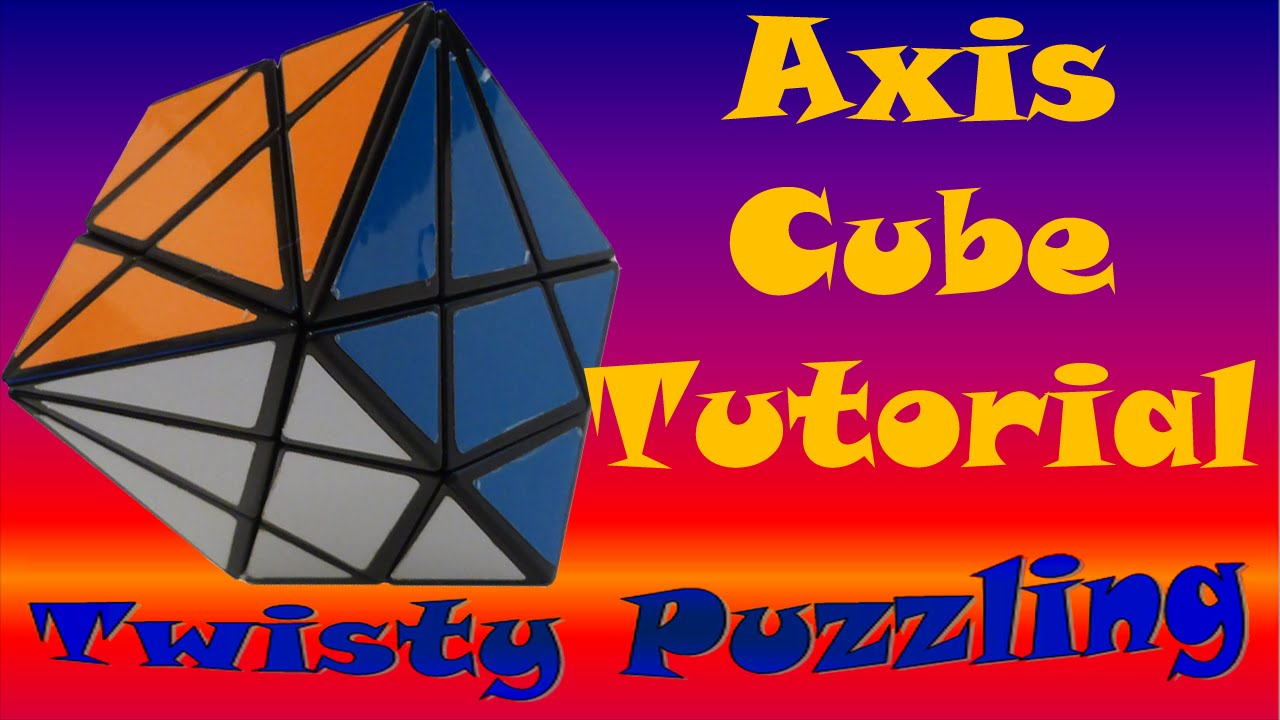 How to Solve the Axis Cube 3